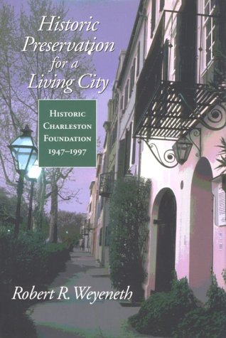 Historic Preservation for a Living City Historic Charleston Foundation, 1947-1997  2000 9781570033537 Front Cover