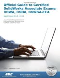 Official Guide to Certified SolidWorks Associate Exams Cswa, Csda, Cswsa-Fea N/A 9781585037537 Front Cover