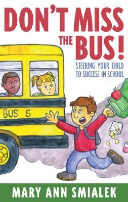Don't Miss the Bus! Steering Your Child to Success in School  2003 9781589790537 Front Cover