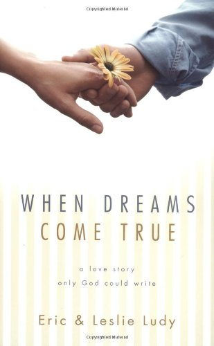 When Dreams Come True A Love Story Only God Could Write  2004 9781590523537 Front Cover