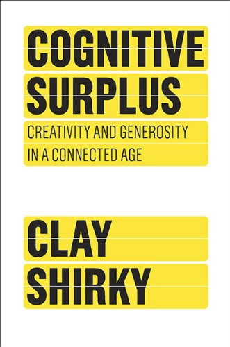 Cognitive Surplus Creativity and Generosity in a Connected Age  2010 9781594202537 Front Cover