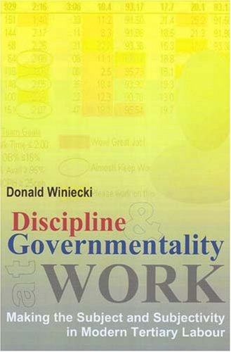 Discipline and Governmentality at Work Making the Subject and Subjectivity in Modern Tertiary Labour  2006 edition cover