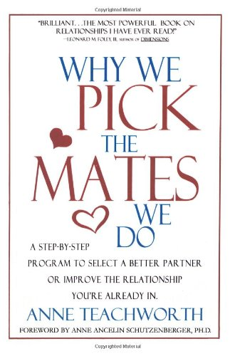 Why We Pick the Mates We Do : A Step by Step Program to Select a Better Partner or Improve the Relationship You Are Already In 5th 2003 (Revised) 9781889968537 Front Cover
