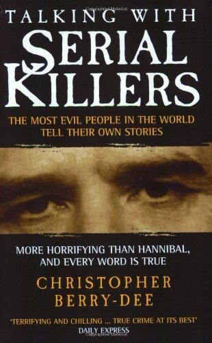 Talking with Serial Killers The Most Evil People in the World Tell Their Own Stories  2003 edition cover