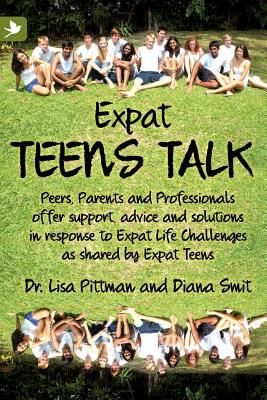 Expat Teens Talk: Peers, Parents and Professionals Offer Support, Advice and Solutions in Response to Expat Life Challenges as Shared by Expat Teens  0 edition cover
