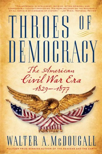 Throes of Democracy The American Civil War Era, 1829-1877  2008 9780060567538 Front Cover