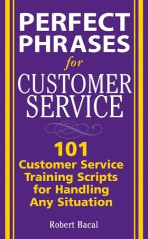 Perfect Phrases for Customer Service Hundreds of Tools, Techniques, and Scripts for Handling Any Situation  2005 9780071444538 Front Cover