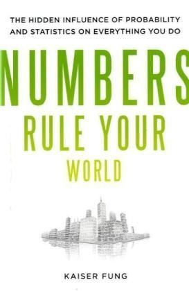 Numbers Rule Your World The Hidden Influence of Probabilities and Statistics on Everything You Do  2010 edition cover