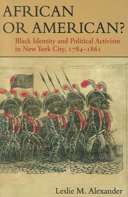 African or American? Black Identity and Political Activism in New York City, 1784-1861 N/A edition cover