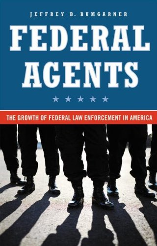 Federal Agents The Growth of Federal Law Enforcement in America  2006 edition cover