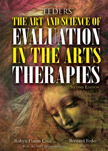 Feders' the ART and SCIENCE of EVALUATION in the ARTS THERAPIES How Do You Know What's Working? 2nd 2013 edition cover