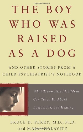 Boy Who Was Raised As a Dog And Other Stories from a Child Psychiatrist's Notebook--What Traumatized Children Can Teach Us about Loss, Love, and Healing  2008 9780465056538 Front Cover
