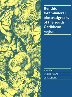 Benthic Foraminiferal Biostratigraphy of the South Caribbean Region   2005 9780521022538 Front Cover