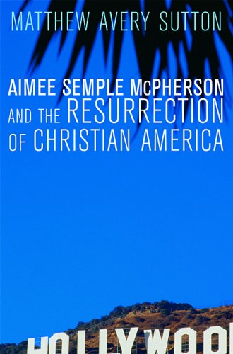 Aimee Semple Mcpherson and the Resurrection of Christian America   2007 edition cover