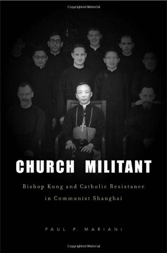 Church Militant Bishop Kung and Catholic Resistance in Communist Shanghai  2011 9780674061538 Front Cover