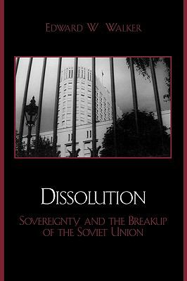 Dissolution Sovereignty and the Breakup of the Soviet Union  2003 9780742524538 Front Cover