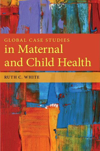 Global Case Studies in Maternal and Child Health   2014 (Revised) 9780763781538 Front Cover
