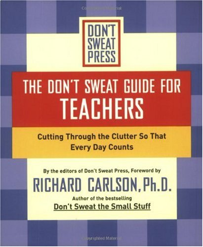 Don't Sweat Guide for Teachers Cutting Through the Clutter So That Every Day Counts  2003 edition cover