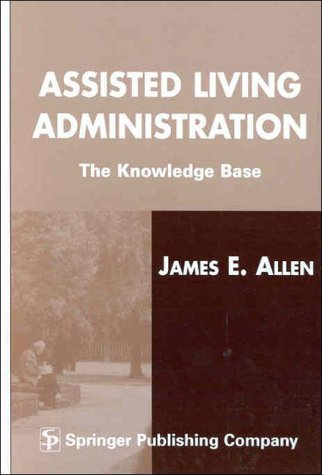 Assisted Living Administration : The Knowledge Base N/A edition cover