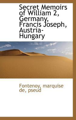 Secret Memoirs of William 2, Germany, Francis Joseph, Austria-Hungary  N/A edition cover