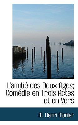 Amitié des Deux Ages; Comédie en Trois Actes et en Vers N/A 9781115035538 Front Cover