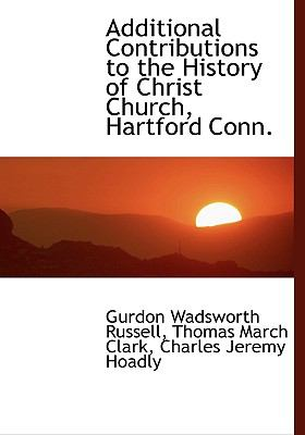 Additional Contributions to the History of Christ Church, Hartford Conn N/A 9781115259538 Front Cover