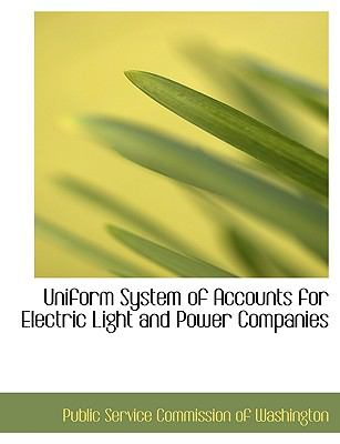 Uniform System of Accounts for Electric Light and Power Companies N/A 9781115303538 Front Cover