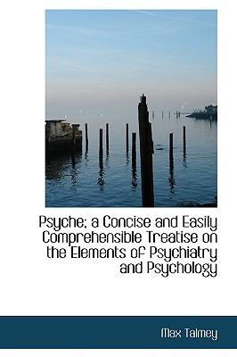 Psyche; a Concise and Easily Comprehensible Treatise on the Elements of Psychiatry and Psychology N/A edition cover