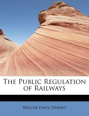 Public Regulation of Railways N/A 9781115824538 Front Cover