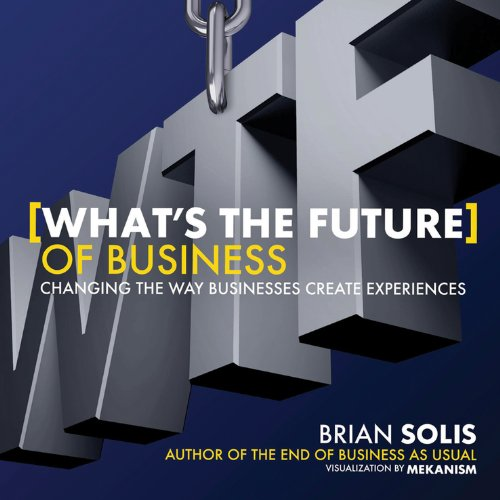 What's the Future of Business Changing the Way Businesses Create Experiences  2013 edition cover