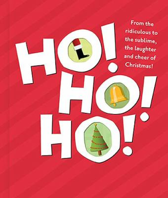 Ho! Ho! Ho! From the Ridiculous to the Sublime, the Laughter and Cheer of Christmas!  2006 9781404186538 Front Cover