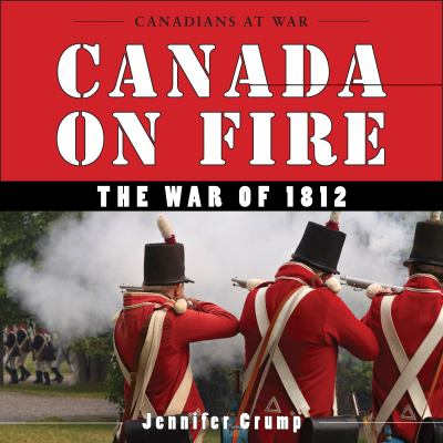 Canada on Fire The War of 1812  2011 9781554887538 Front Cover