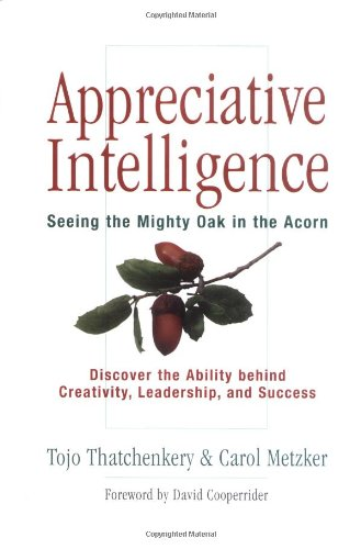 Appreciative Intelligence Seeing the Mighty Oak in the Acorn  2006 (Annotated) edition cover