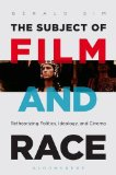 Subject of Film and Race Retheorizing Politics, Ideology, and Cinema  2014 edition cover