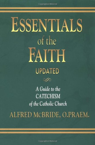 Essentials of the Faith: A Guide to the Catechism of the Catholic Church 1st 2002 edition cover