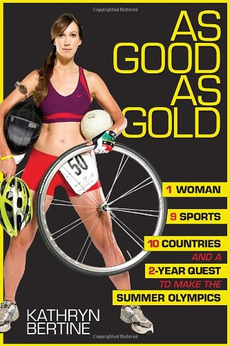 As Good as Gold 1 Woman, 9 Sports, 10 Countries, and a 2-Year Quest to Make the Summer Olympics N/A 9781933060538 Front Cover