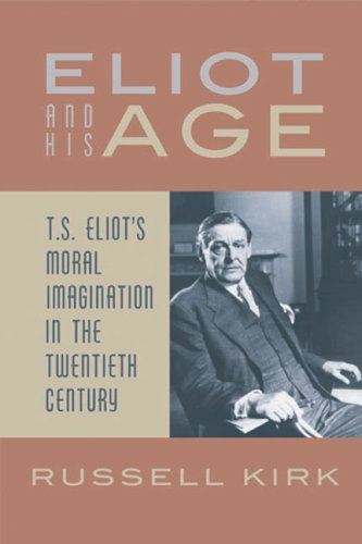 Eliot and His Age T. S. Eliot's Moral Imagination in the Twentieth Century  2008 edition cover
