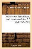Architecture Hydraulique, Ou L'Art de Conduire. 2 P (Ed.1782-1790)  0 edition cover