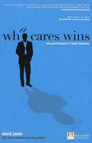 Who Cares Wins Why Good Business Is Better Business  2012 9780273762539 Front Cover