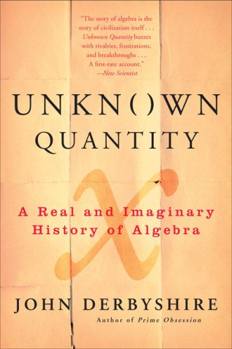 Unknown Quantity A Real and Imaginary History of Algebra  2007 edition cover