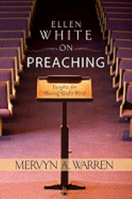 Ellen White on Preaching: Insights for Sharing God's Word  2010 edition cover