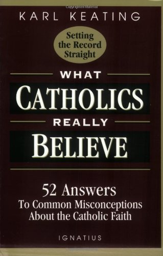 What Catholics Really Believe 52 Answers to Common Misconceptions about the Catholic Faith N/A edition cover