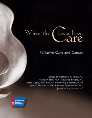 When the Focus Is on Care Palliative Care and Cancer  2005 9780944235539 Front Cover