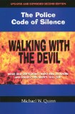 Walking with the Devil - The Police Code of Silence What Bad Cops Don't Want You to Know and Good Cops Won't Tell You 2nd (Expanded) 9780975912539 Front Cover