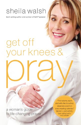 Get off Your Knees and Pray   2010 9781400202539 Front Cover