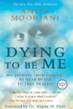 Dying to Be Me My Journey from Cancer, to near Death, to True Healing N/A 9781401937539 Front Cover