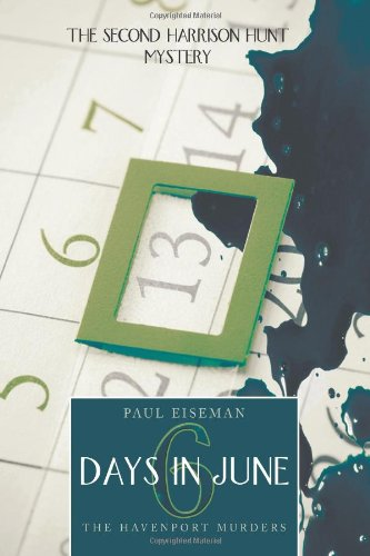Six Days in June: the Havenport Murders The Second Harrison Hunt Mystery  2013 9781491813539 Front Cover
