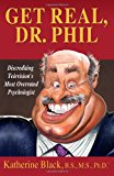 Get Real, Dr. Phil Discrediting Television's Most Overrated Psychologist N/A 9781492324539 Front Cover