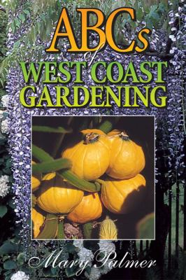 ABCs of West Coast Gardening   2002 (Unabridged) 9781550172539 Front Cover