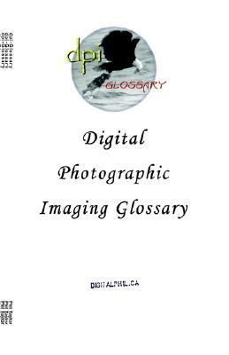 Digital Photographic Imaging Glossary   2002 9781553692539 Front Cover